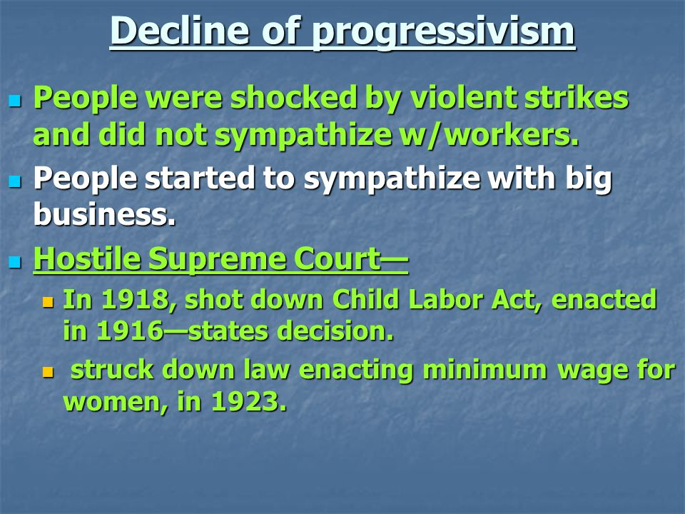 Decline of progressivism People were shocked by violent strikes and did not sympathize w/workers.