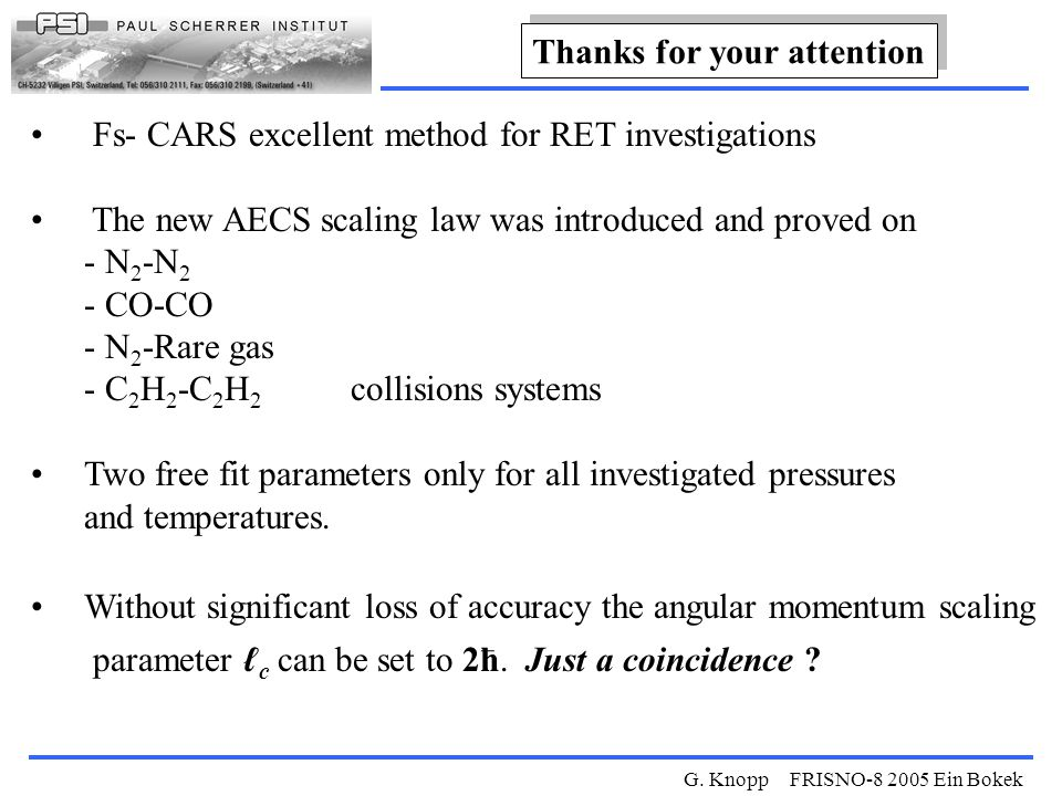 G. Knopp FRISNO-8 2005 Ein Bokek Thanks for your attention Fs- CARS excellent method for RET investigations The new AECS scaling law was introduced an