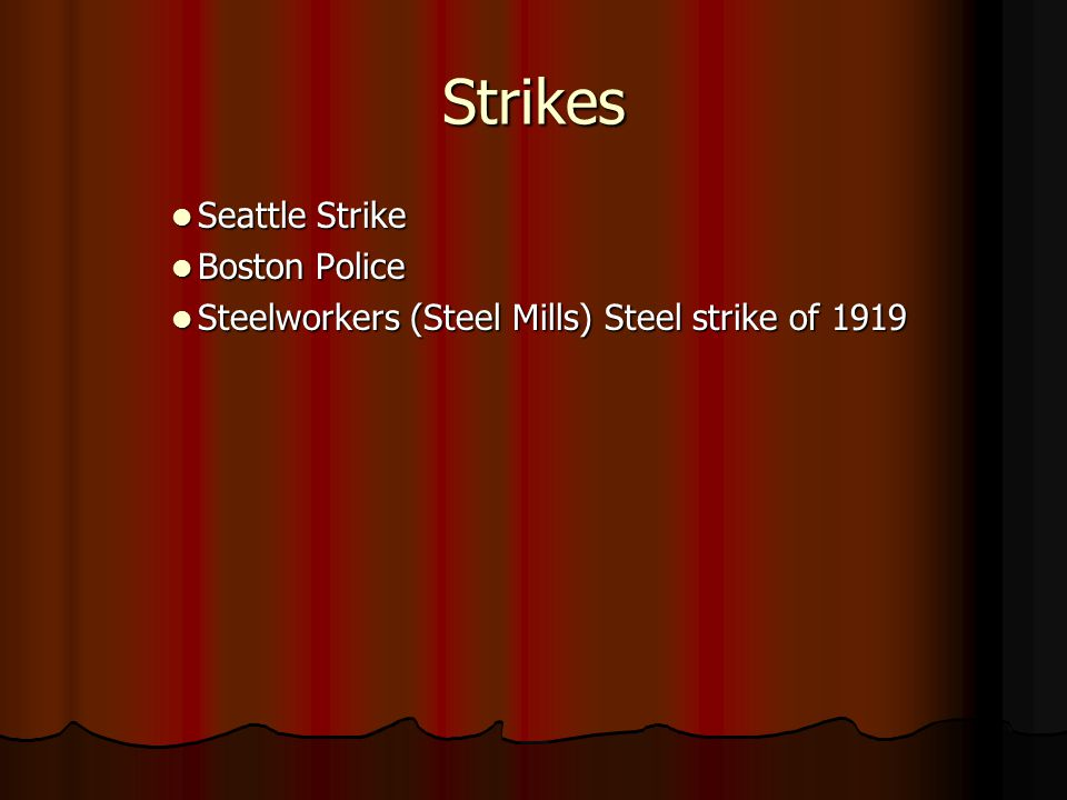 Strikes Seattle Strike Seattle Strike Boston Police Boston Police Steelworkers (Steel Mills) Steel strike of 1919 Steelworkers (Steel Mills) Steel strike of 1919