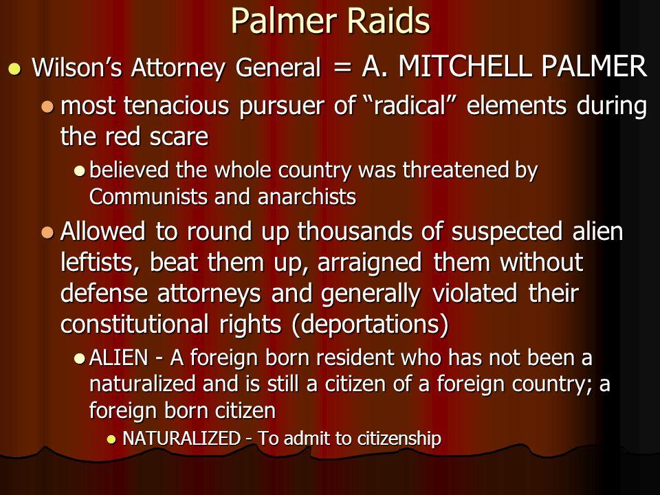 Palmer Raids Wilson's Attorney General = A. MITCHELL PALMER Wilson's Attorney General = A.