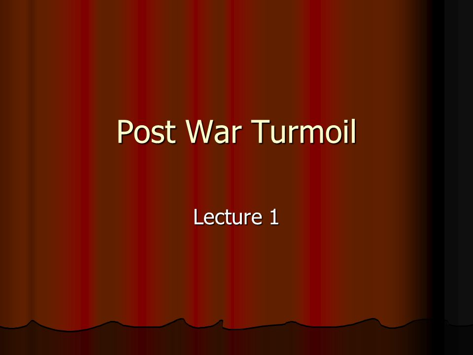 Post War Turmoil Lecture 1