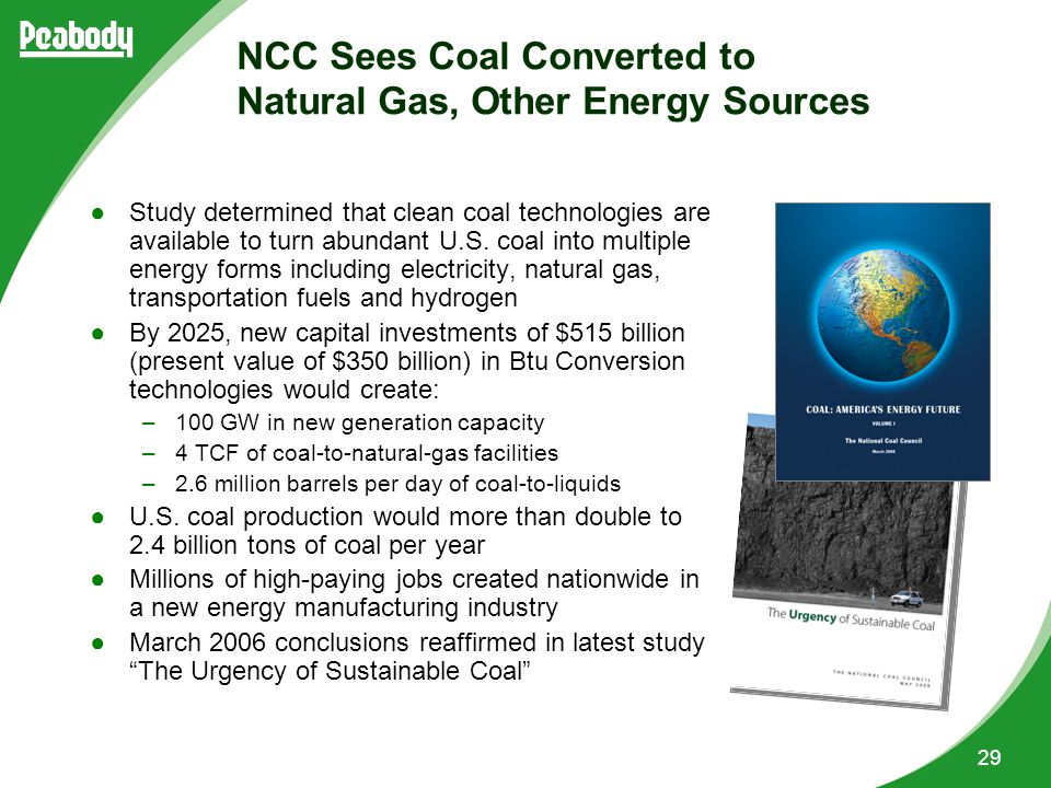 29 NCC Sees Coal Converted to Natural Gas, Other Energy Sources ●Study determined that clean coal technologies are available to turn abundant U.S.