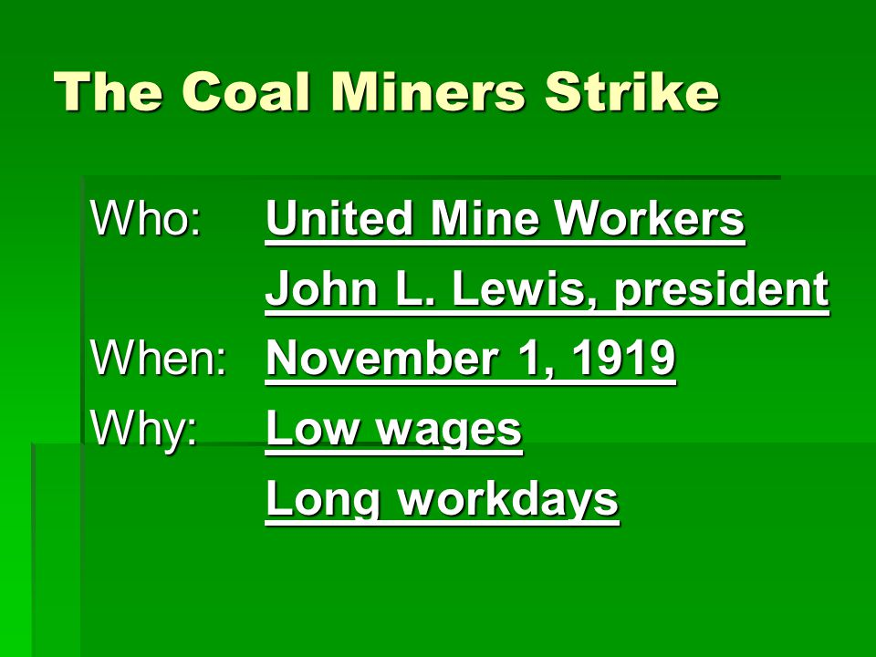The Coal Miners Strike Who:United Mine Workers John L.