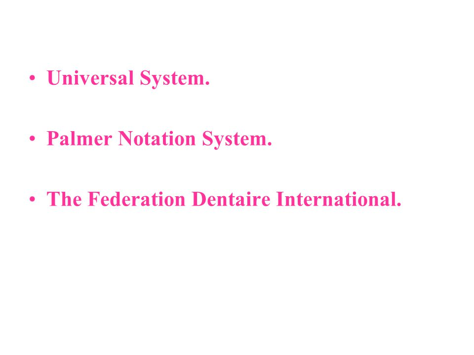 Universal System. Palmer Notation System. The Federation Dentaire International.