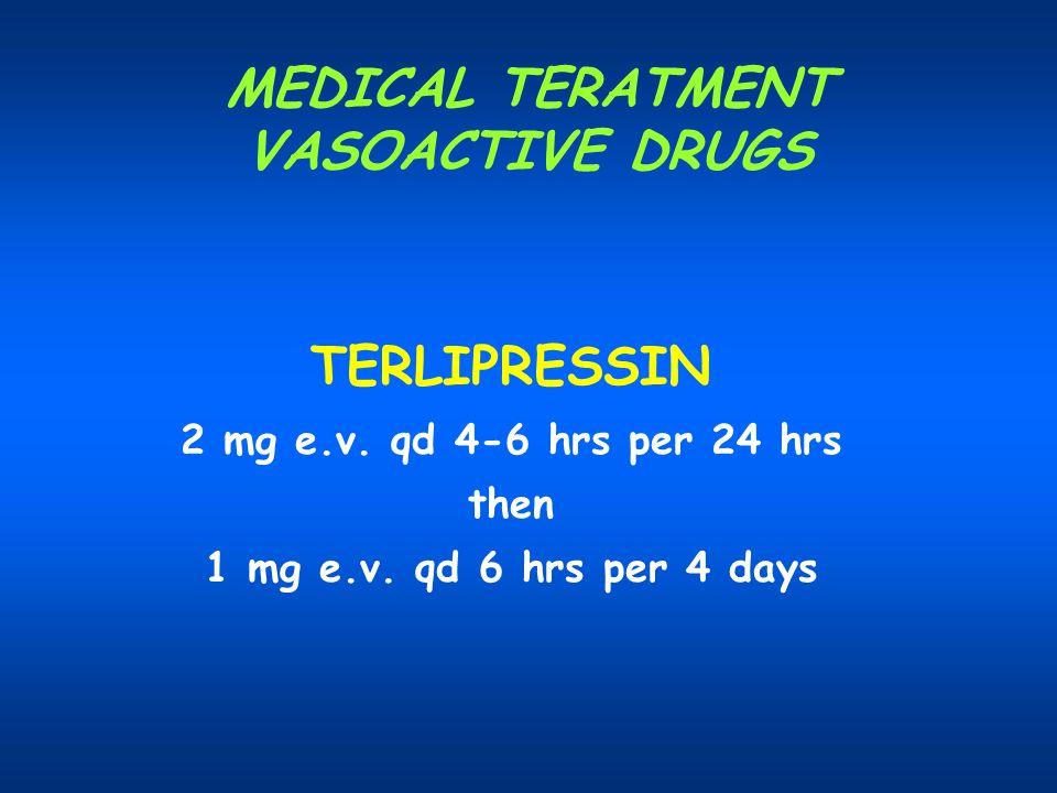 MEDICAL TERATMENT VASOACTIVE DRUGS TERLIPRESSIN 2 mg e.v. qd 4-6 hrs per 24 hrs then 1 mg e.v. qd 6 hrs per 4 days