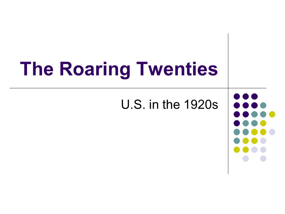 The Roaring Twenties U.S. in the 1920s