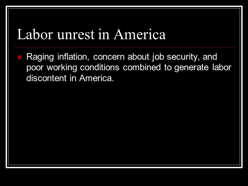 Labor unrest in America Raging inflation, concern about job security, and poor working conditions combined to generate labor discontent in America.