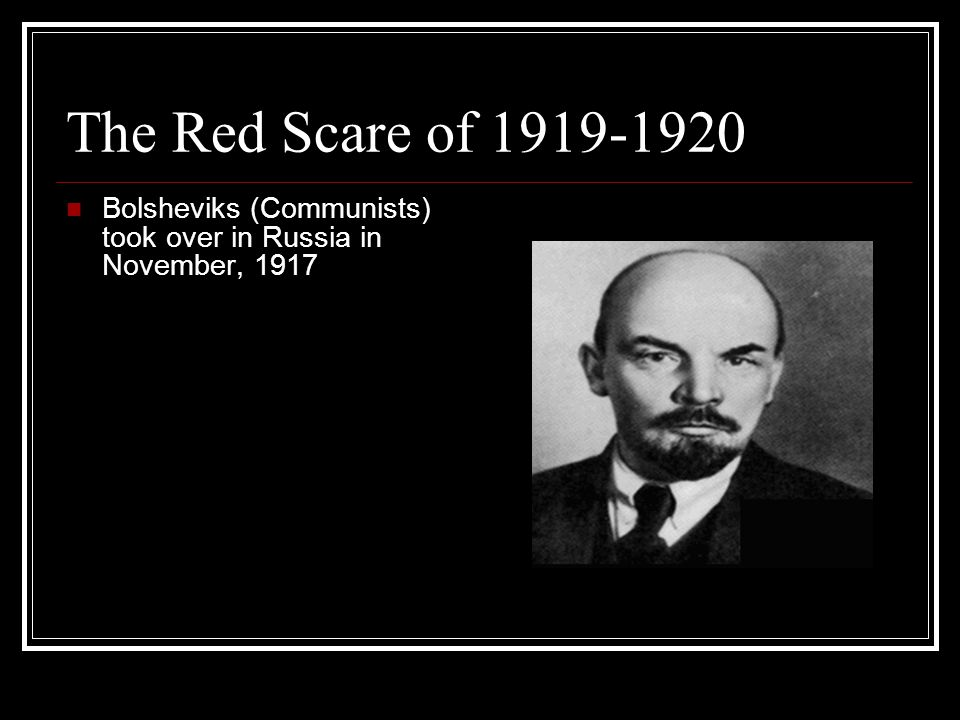 The Red Scare of 1919-1920 Bolsheviks (Communists) took over in Russia in November, 1917