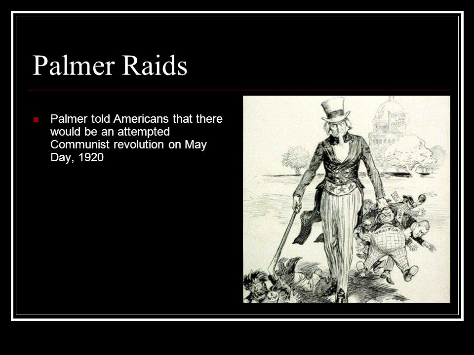 Palmer Raids Palmer told Americans that there would be an attempted Communist revolution on May Day, 1920