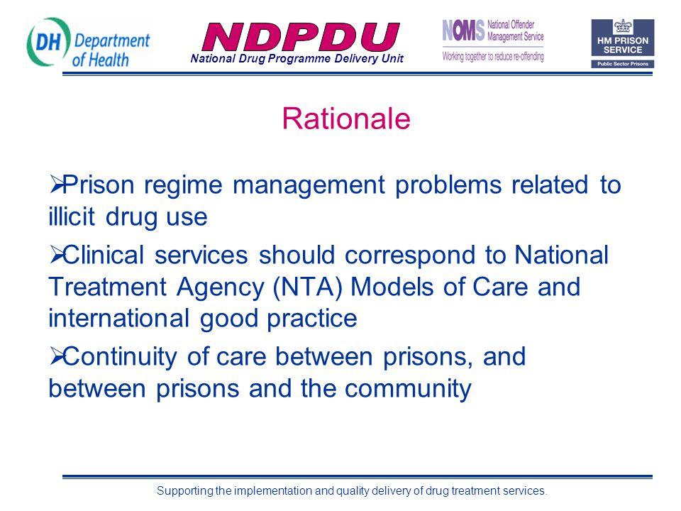 National Drug Programme Delivery Unit Supporting the implementation and quality delivery of drug treatment services. Rationale  Prison regime managem