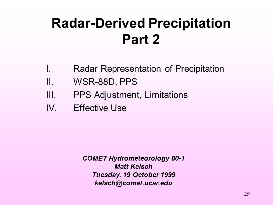 30 III.Stage I WSR-88D Precipitation Processing System (PPS) Data Sources The 5 module sequence Understanding the rainfall estimates Recognizing limitations of radar Recognizing limitations of gauges Effective use of PPS guidance Examples/Cases