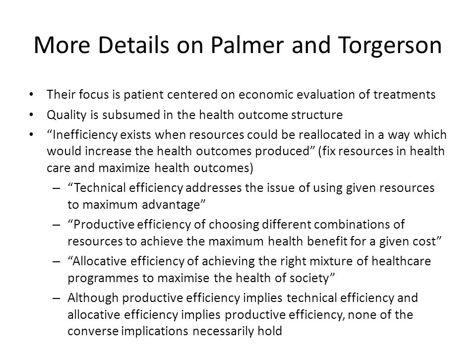More Details on Palmer and Torgerson Their focus is patient centered on economic evaluation of treatments Quality is subsumed in the health outcome st