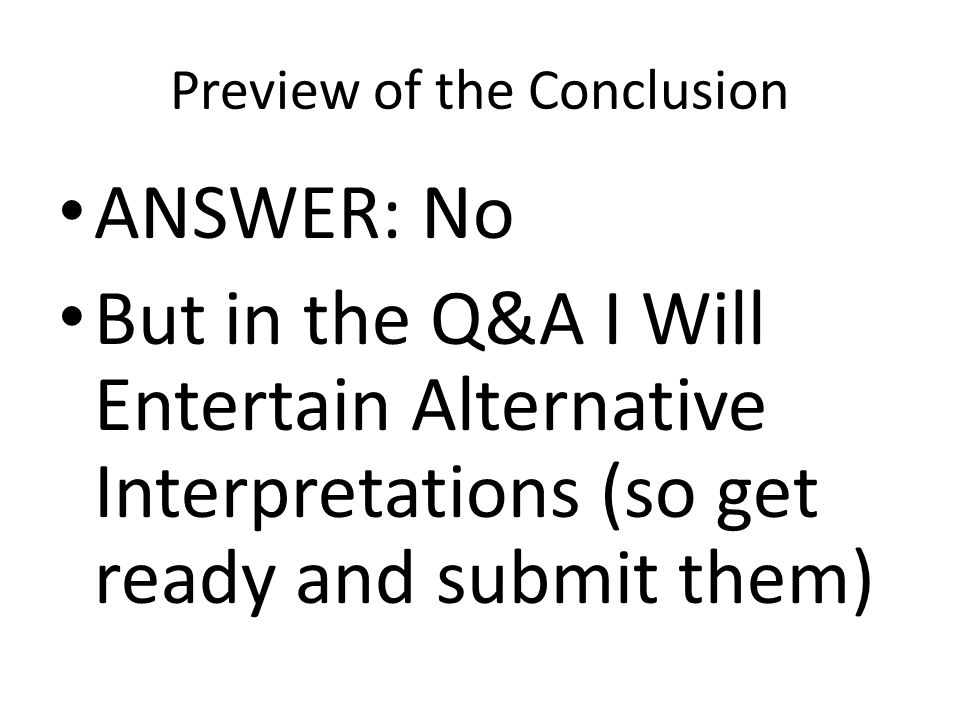 Preview of the Conclusion ANSWER: No But in the Q&A I Will Entertain Alternative Interpretations (so get ready and submit them)