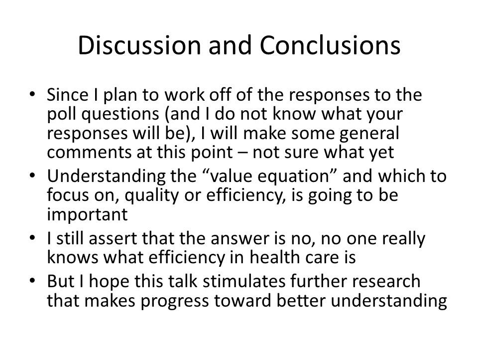 Discussion and Conclusions Since I plan to work off of the responses to the poll questions (and I do not know what your responses will be), I will mak