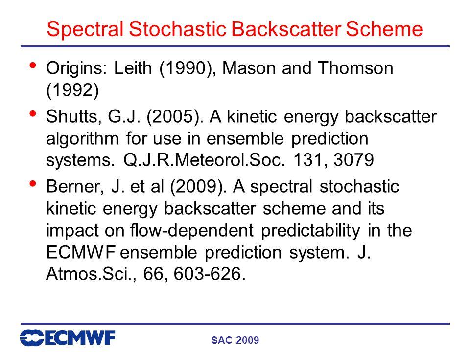SAC 2009 Spectral Stochastic Backscatter Scheme Origins: Leith (1990), Mason and Thomson (1992) Shutts, G.J.