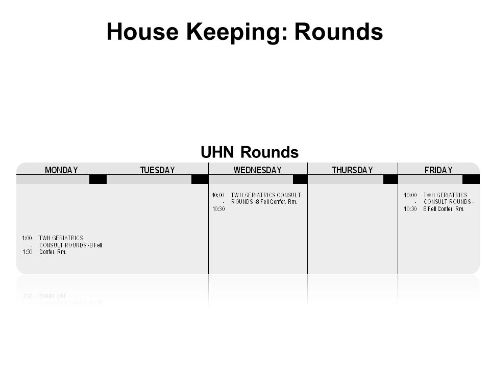 House Keeping: Rounds UHN Rounds