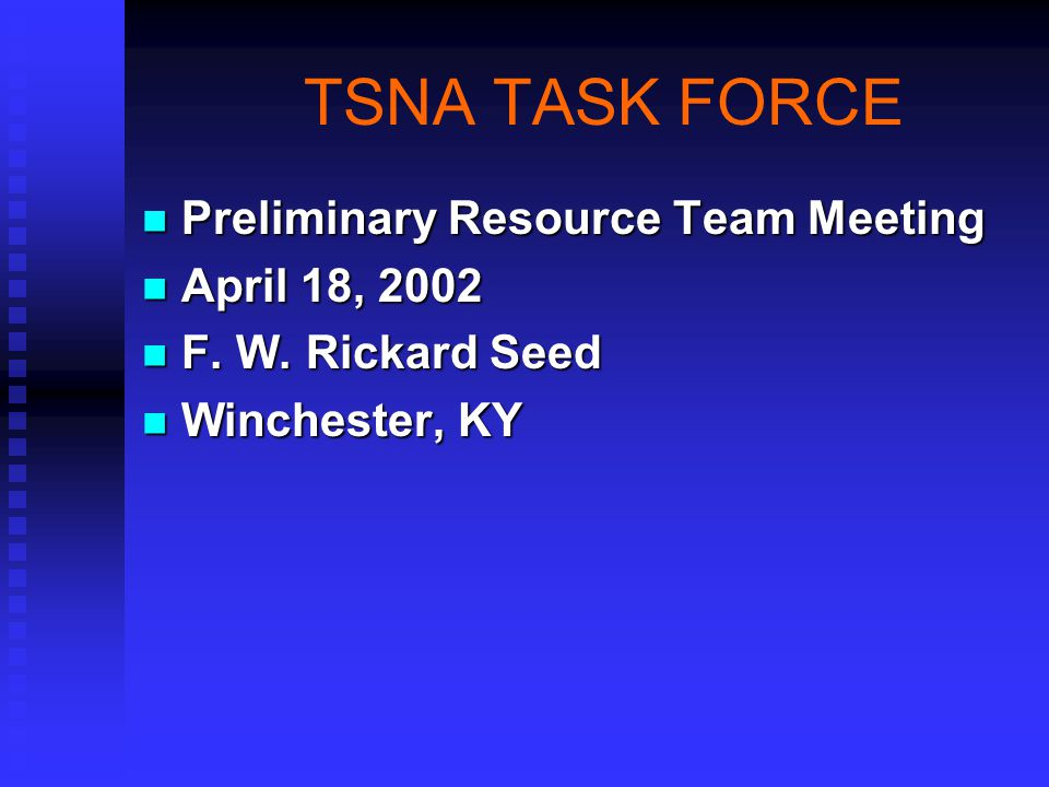 TSNA TASK FORCE Preliminary Resource Team Meeting Preliminary Resource Team Meeting April 18, 2002 April 18, 2002 F.