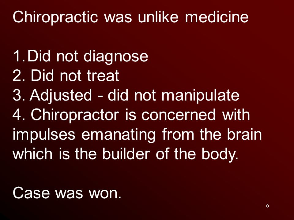 6 Chiropractic was unlike medicine 1.Did not diagnose 2.