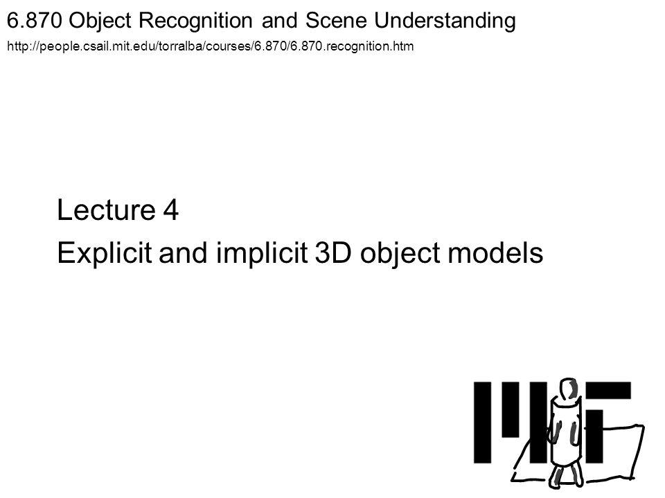 Object representations Explicit 3D models: use volumetric representation.