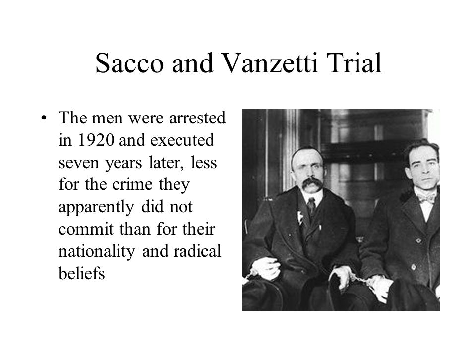 Sacco and Vanzetti Trial The men were arrested in 1920 and executed seven years later, less for the crime they apparently did not commit than for their nationality and radical beliefs