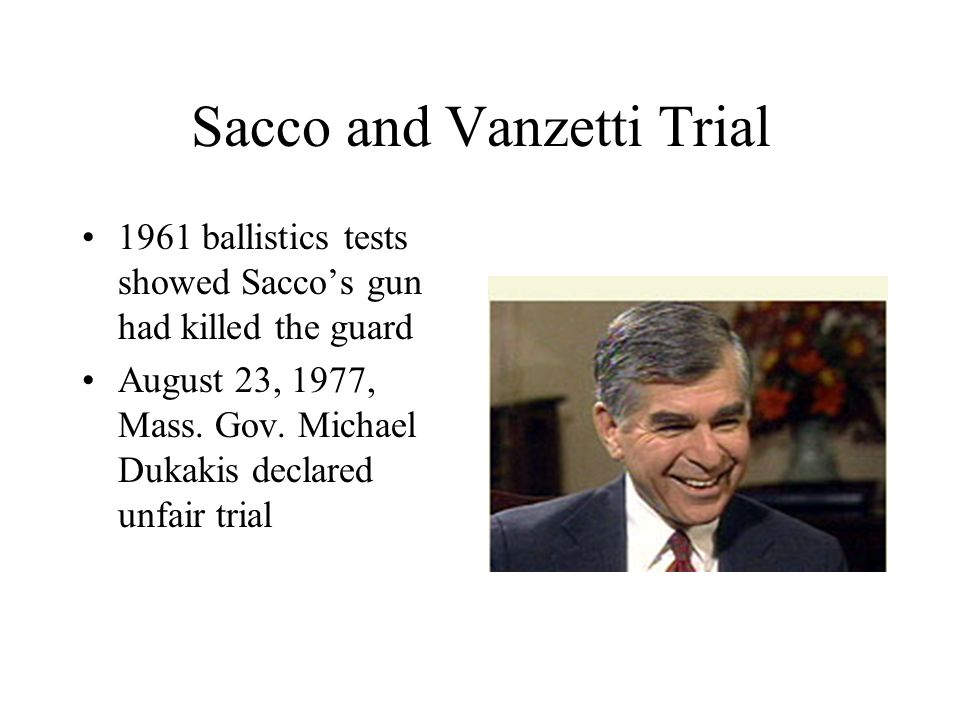 Sacco and Vanzetti Trial 1961 ballistics tests showed Sacco's gun had killed the guard August 23, 1977, Mass.
