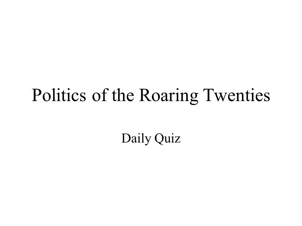 Politics of the Roaring Twenties Daily Quiz