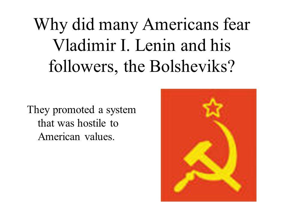 Why did many Americans fear Vladimir I. Lenin and his followers, the Bolsheviks.