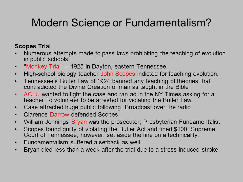Scopes Trial Numerous attempts made to pass laws prohibiting the teaching of evolution in public schools.
