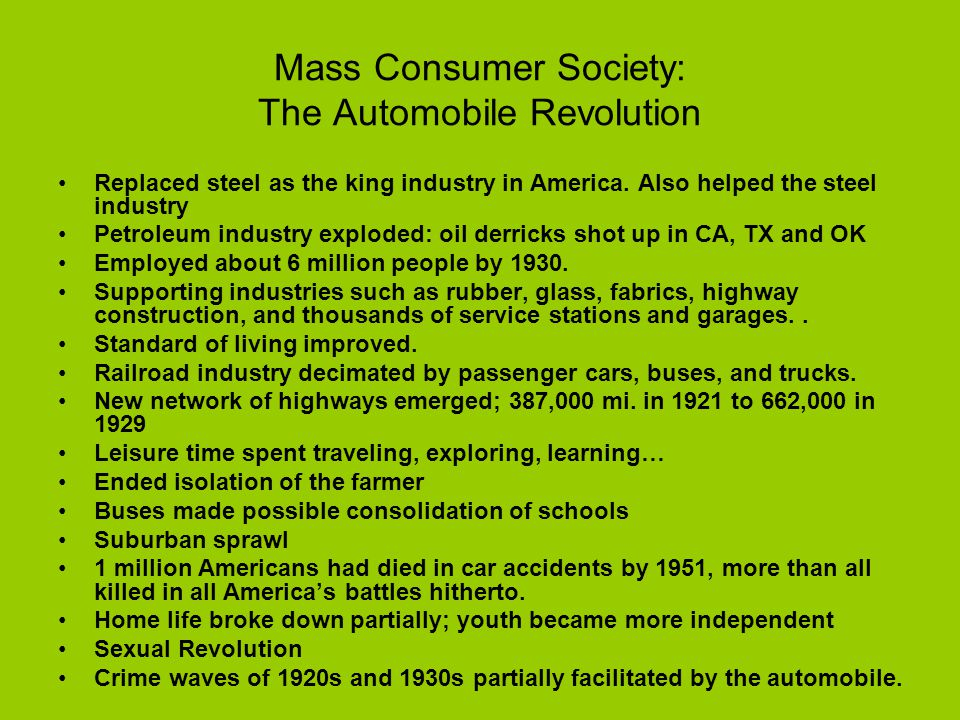 Mass Consumer Society: The Automobile Revolution Replaced steel as the king industry in America.