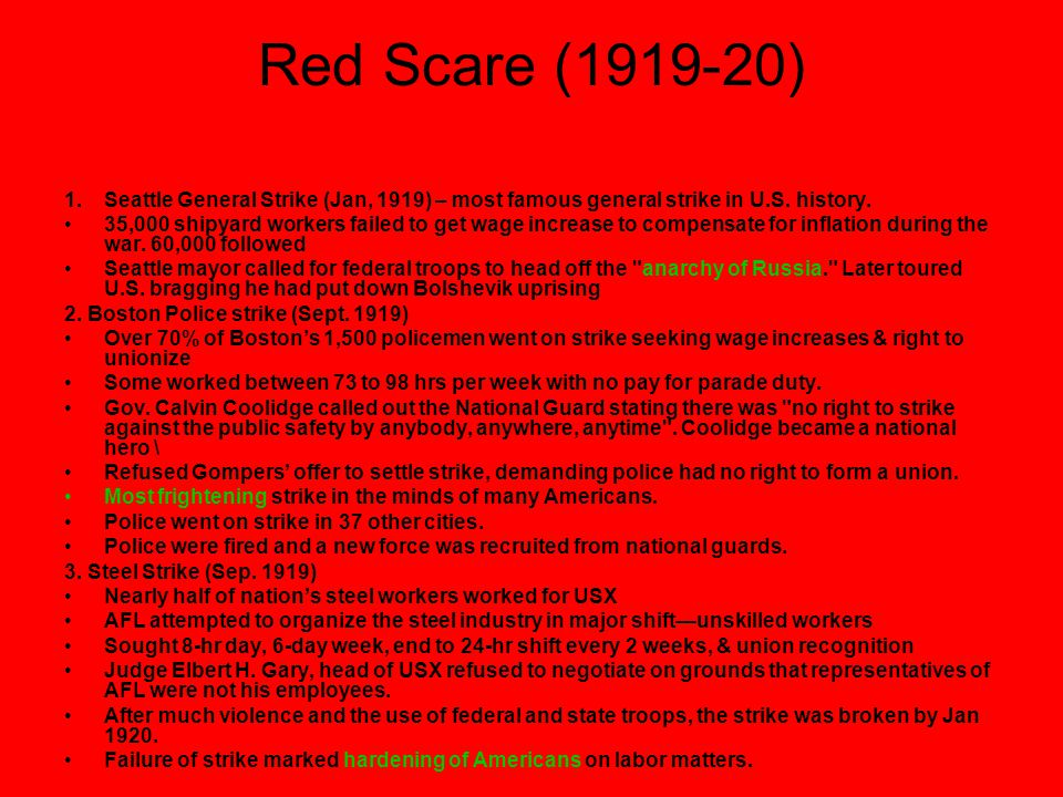 Red Scare (1919-20) 1.Seattle General Strike (Jan, 1919) – most famous general strike in U.S. history. 35,000 shipyard workers failed to get wage incr