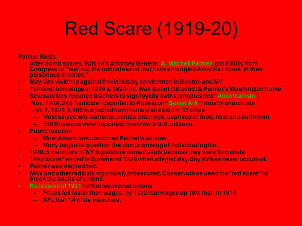 Red Scare (1919-20) Palmer Raids After bomb scares, Wilson's Attorney General, A.