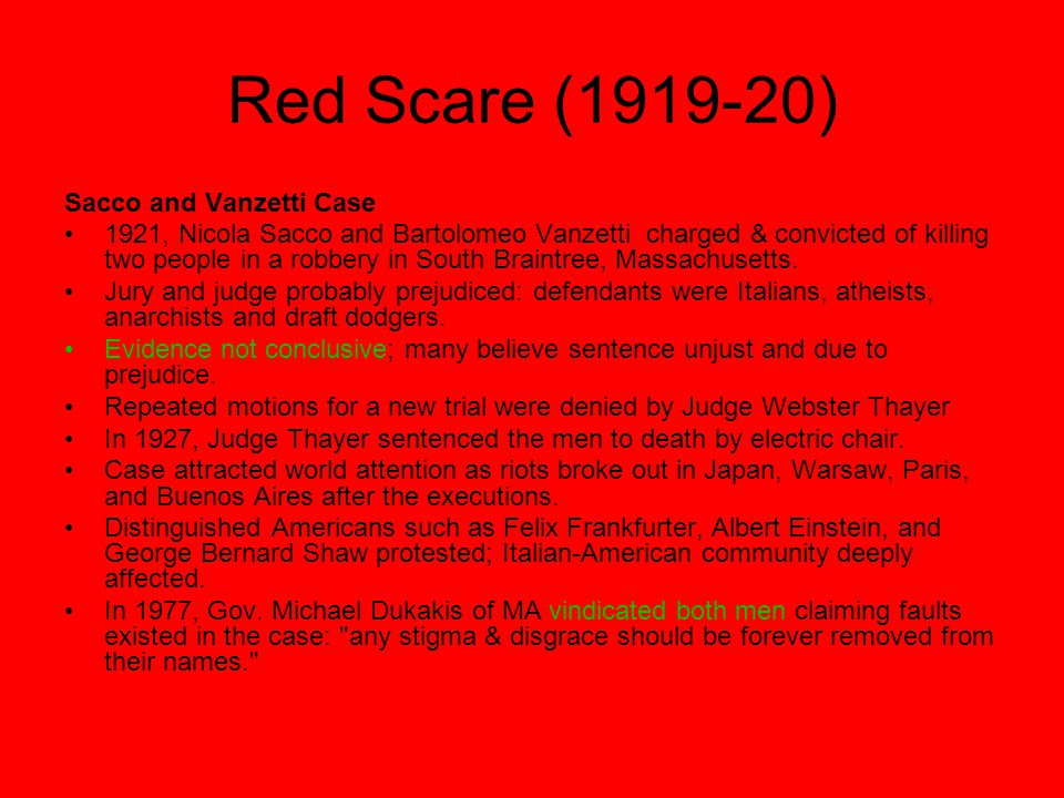 Red Scare (1919-20) Sacco and Vanzetti Case 1921, Nicola Sacco and Bartolomeo Vanzetti charged & convicted of killing two people in a robbery in South Braintree, Massachusetts.