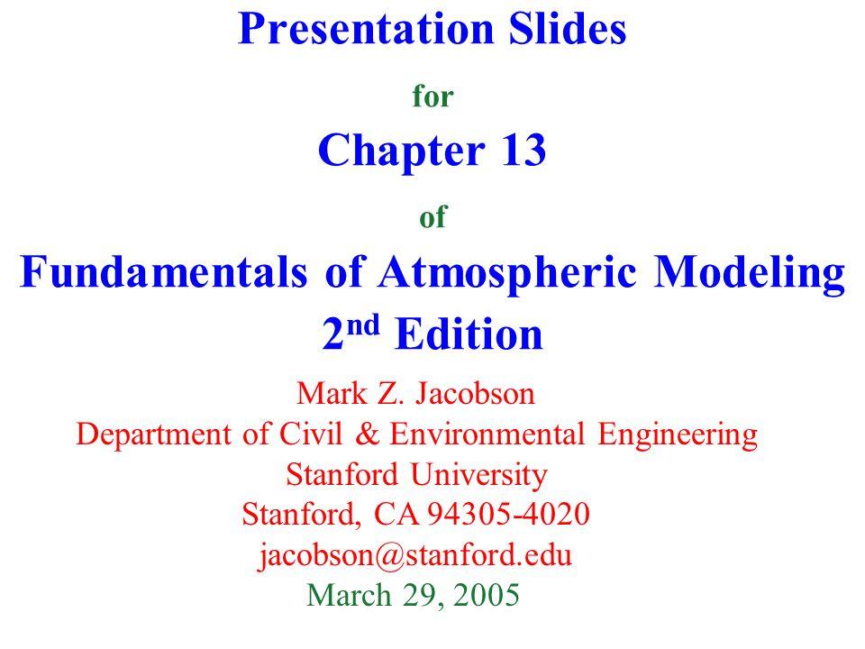 Presentation Slides for Chapter 13 of Fundamentals of Atmospheric Modeling 2 nd Edition Mark Z.