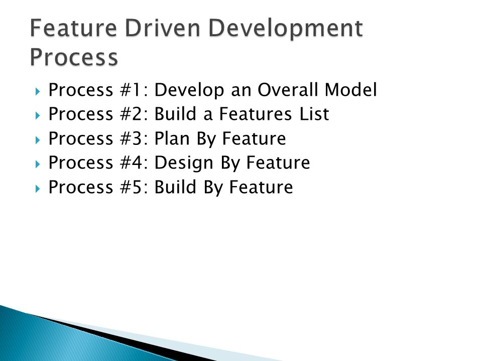 Process #1: Develop an Overall Model  Process #2: Build a Features List  Process #3: Plan By Feature  Process #4: Design By Feature  Process #5: Build By Feature