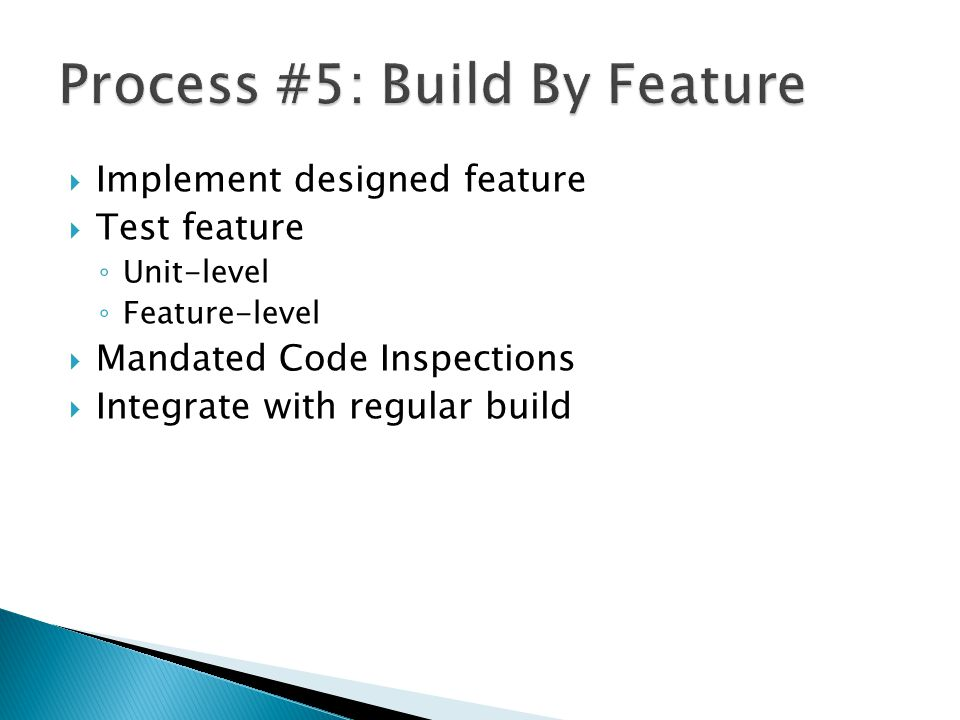  Implement designed feature  Test feature ◦ Unit-level ◦ Feature-level  Mandated Code Inspections  Integrate with regular build