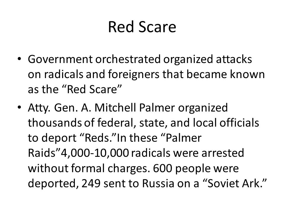 "Red Scare Government orchestrated organized attacks on radicals and foreigners that became known as the ""Red Scare"" Atty. Gen. A. Mitchell Palmer orga"