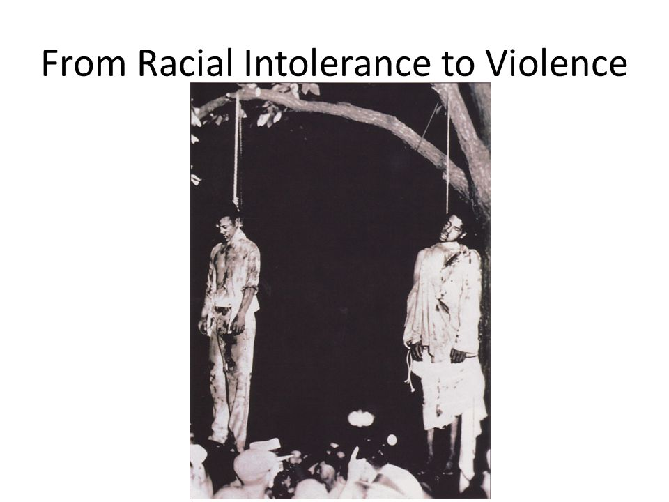 From Racial Intolerance to Violence