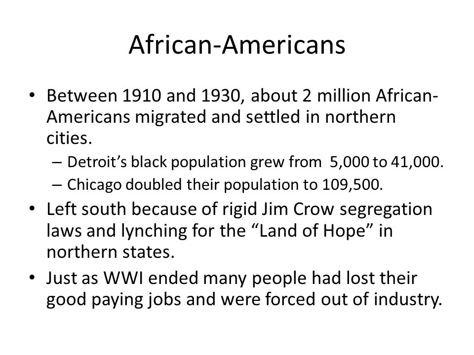 African-Americans Between 1910 and 1930, about 2 million African- Americans migrated and settled in northern cities. – Detroit's black population grew