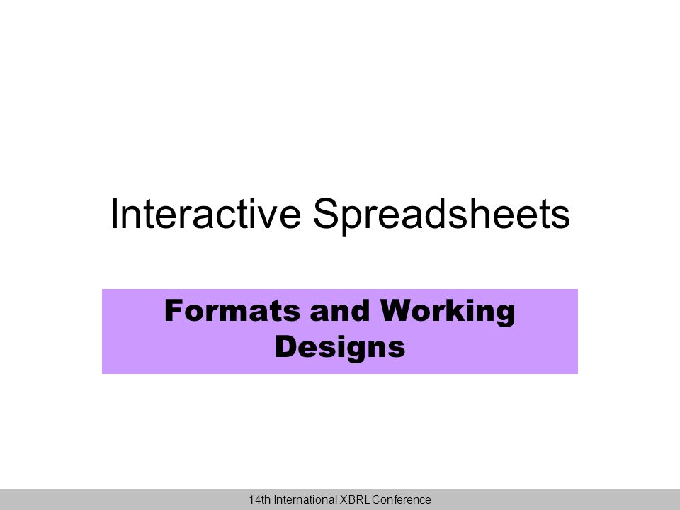 Interactive Spreadsheets Formats and Working Designs 14th International XBRL Conference