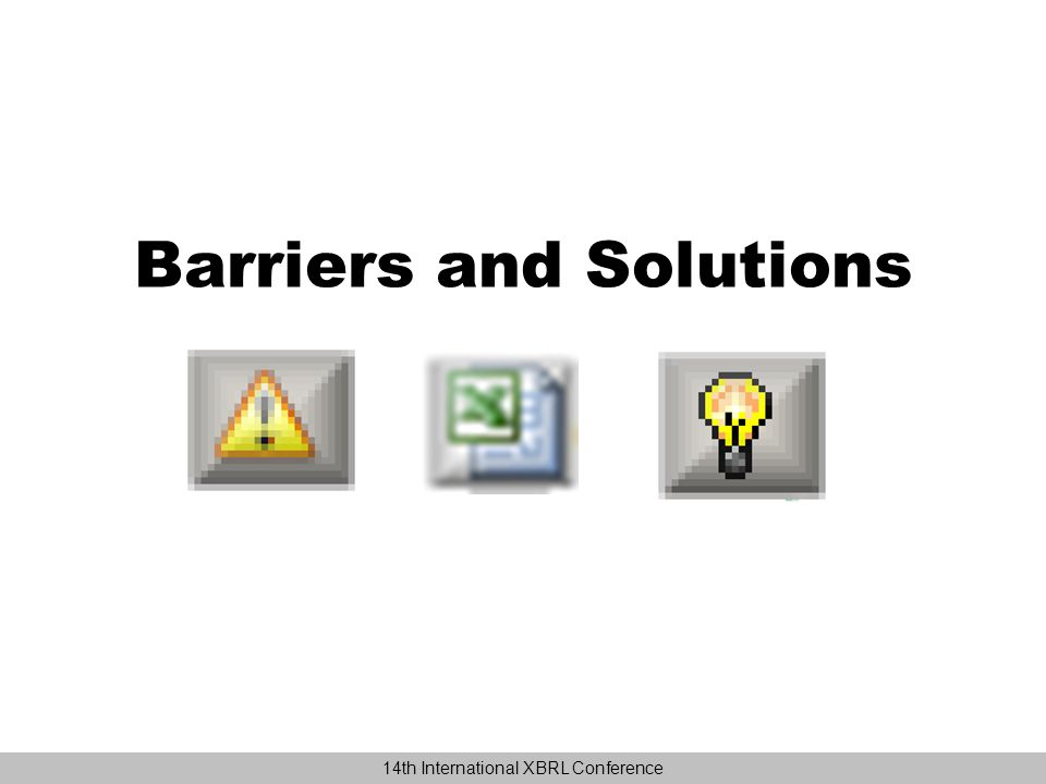 Barriers and Solutions 14th International XBRL Conference