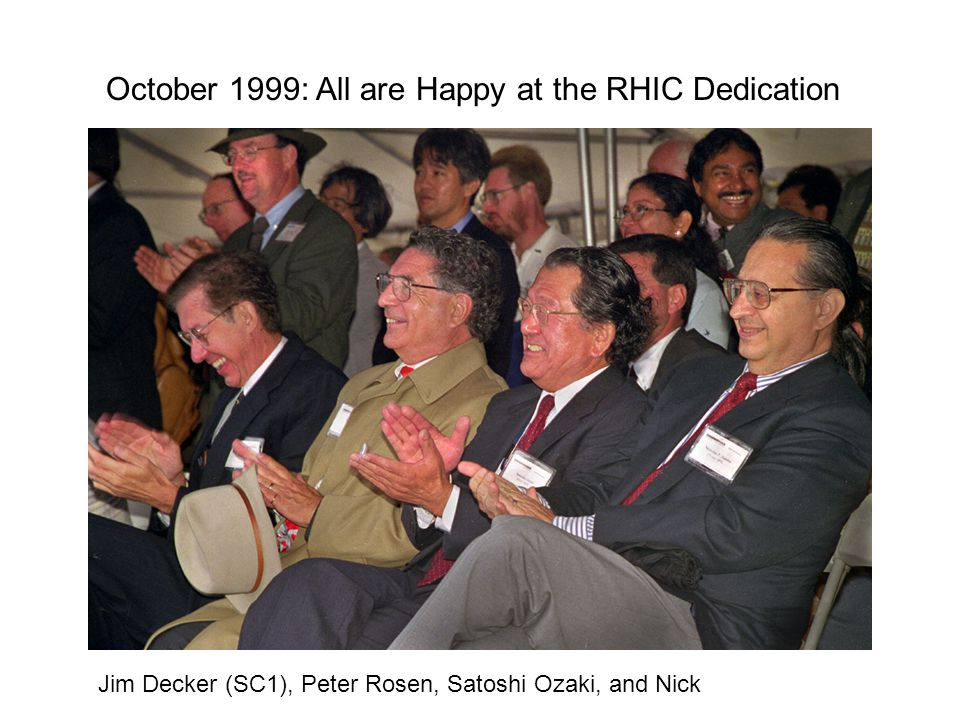 October 1999: All are Happy at the RHIC Dedication Jim Decker (SC1), Peter Rosen, Satoshi Ozaki, and Nick