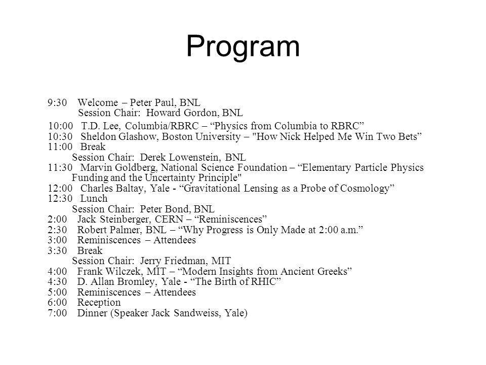 Program 9:30 Welcome – Peter Paul, BNL Session Chair: Howard Gordon, BNL 10:00 T.D.