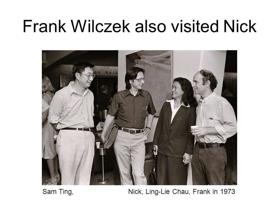 Frank Wilczek also visited Nick Sam Ting, Nick, Ling-Lie Chau, Frank in 1973