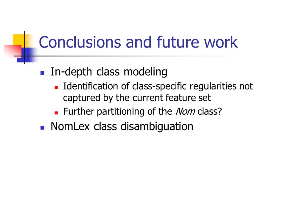 Conclusions and future work In-depth class modeling Identification of class-specific regularities not captured by the current feature set Further part