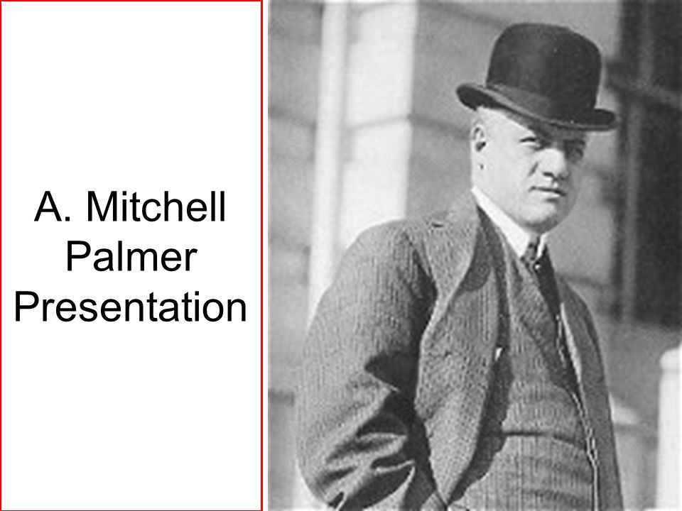 A. Mitchell Palmer Presentation