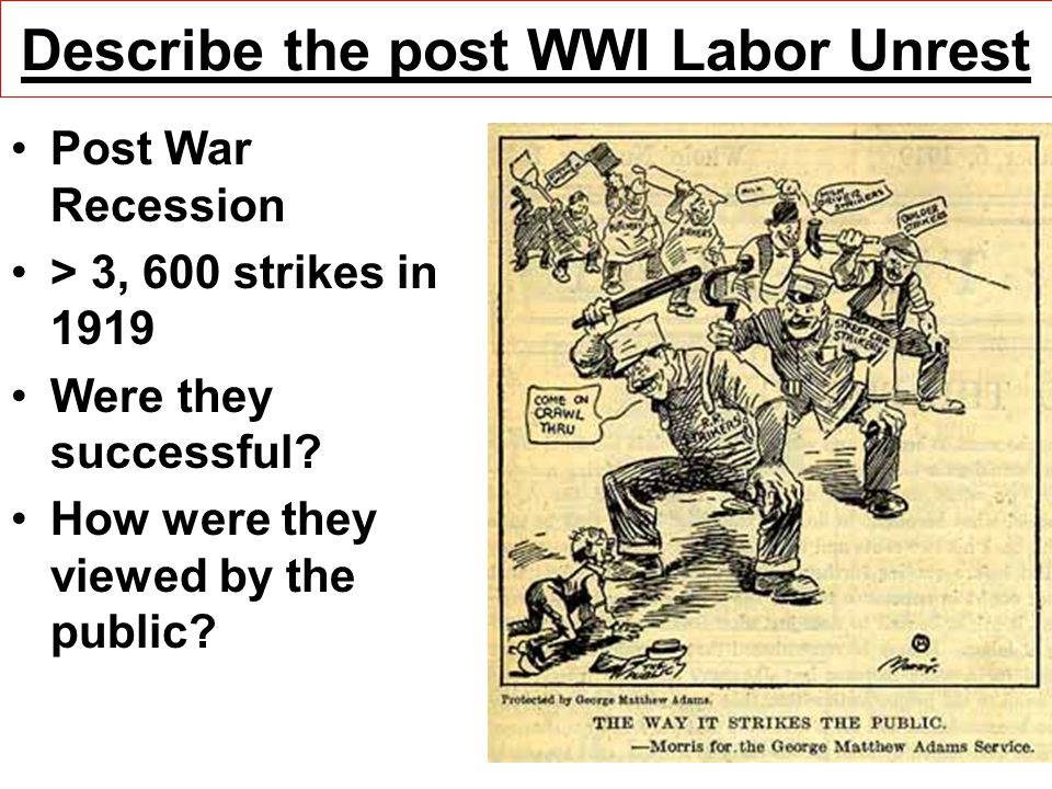 Describe the post WWI Labor Unrest Post War Recession > 3, 600 strikes in 1919 Were they successful? How were they viewed by the public?