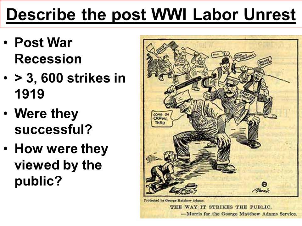 Describe the post WWI Labor Unrest Post War Recession > 3, 600 strikes in 1919 Were they successful.