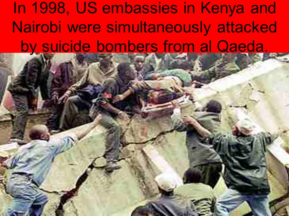 In 1998, US embassies in Kenya and Nairobi were simultaneously attacked by suicide bombers from al Qaeda.