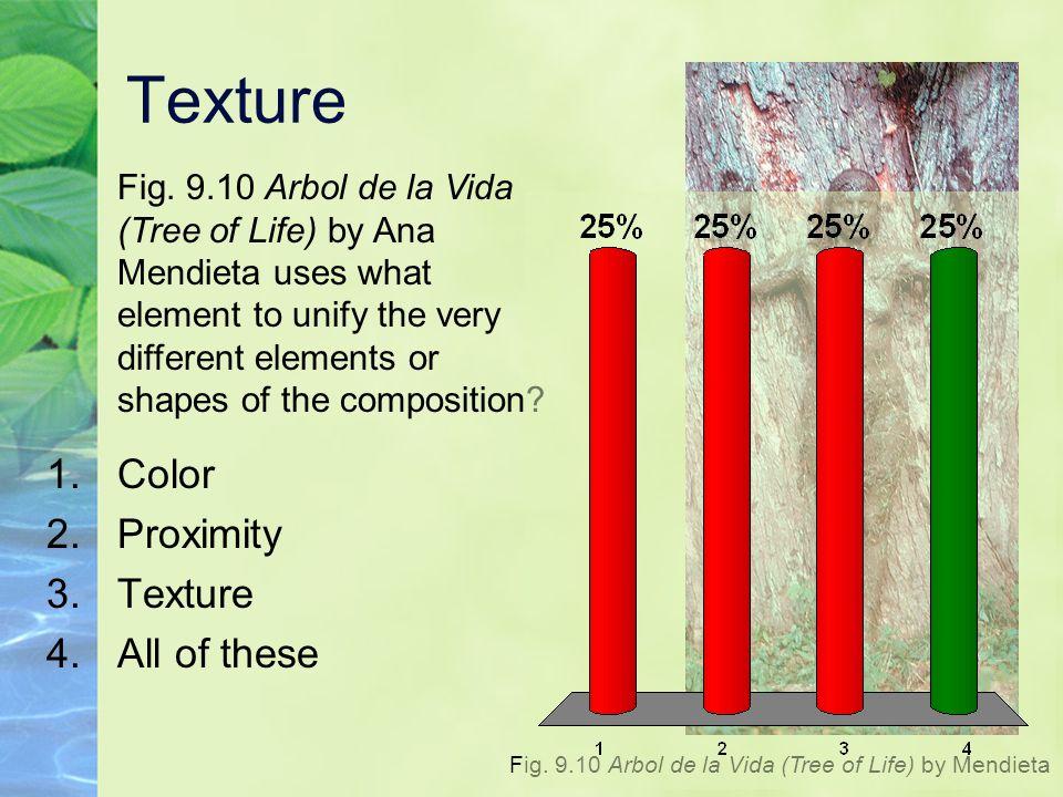 Texture Fig. 9.10 Arbol de la Vida (Tree of Life) by Mendieta 1.Color 2.Proximity 3.Texture 4.All of these Fig. 9.10 Arbol de la Vida (Tree of Life) b