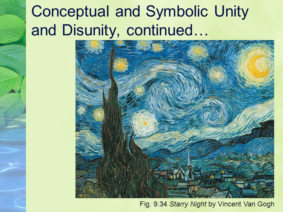 Conceptual and Symbolic Unity and Disunity, continued… Fig. 9.34 Starry Night by Vincent Van Gogh